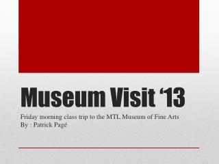 Museum Visit '13