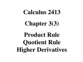 Calculus 2413 Chapter 3(3) Product Rule Quotient Rule Higher Derivatives