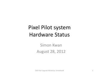 Pixel Pilot system Hardware Status
