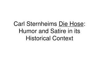 Carl Sternheims  Die Hose : Humor and Satire in its Historical Context