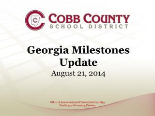 Georgia Milestones Update August 21, 2014
