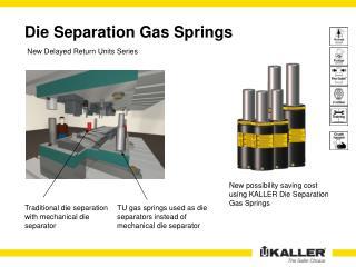 Die Separation Gas Springs