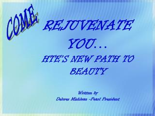 REJUVENATE  YOU… HTE'S NEW PATH TO BEAUTY Written by  Delores Mishleau -Pearl President