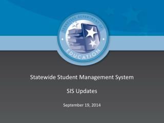 Statewide Student Management System SIS Updates September 19, 2014