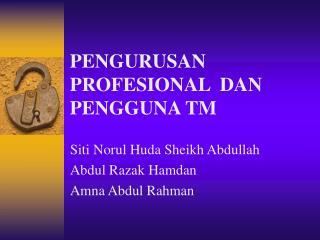 PENGURUSAN PROFESIONAL  DAN PENGGUNA TM