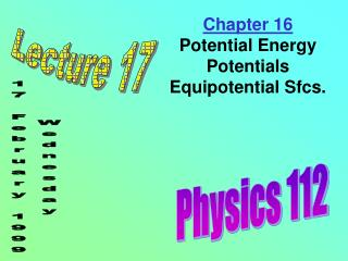 Chapter 16 Potential Energy Potentials Equipotential Sfcs.