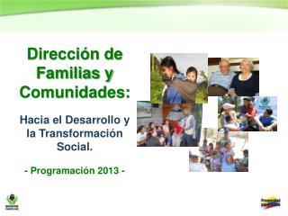 Dirección de Familias y Comunidades: Hacia el Desarrollo y la Transformación Social.