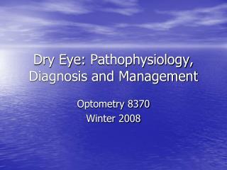 Dry Eye:  Pathophysiology , Diagnosis and Management
