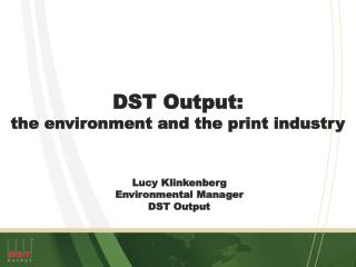 DST Output:  the environment and the print industry