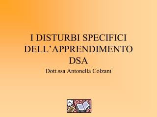 I DISTURBI SPECIFICI DELL'APPRENDIMENTO DSA