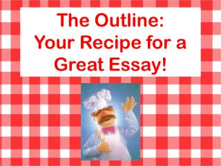 The Outline: Your Recipe for a Great Essay!