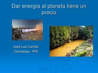 Dar energía al planeta tiene un precio
