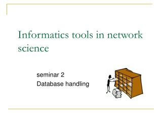 Informatics tools in network science