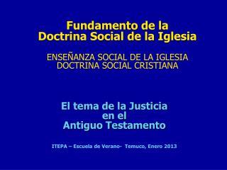 El tema de la Justicia  en el  Antiguo Testamento ITEPA � Escuela de Verano-  Temuco, Enero 2013