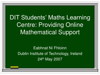 DIT Students� Maths Learning Centre: Providing Online Mathematical Support