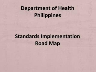 Department of Health Philippines Standards Implementation Road Map