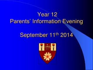 Year 12  Parents' Information Evening September  11 th  2014