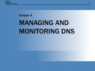 MANAGING AND MONITORING DNS