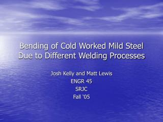 Bending of Cold Worked Mild Steel Due to Different Welding Processes