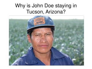 Why is John Doe staying in Tucson, Arizona?