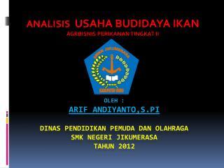 OLEH : ARIF ANDIYANTO,S.PI DINAS PENDIDIKAN PEMUDA DAN OLAHRAGA SMK NEGERI JIKUMERASA TAHUN 2012