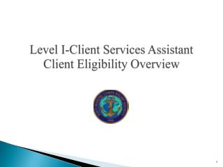 Level I-Client Services Assistant Client Eligibility Overview
