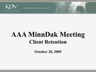 AAA MinnDak Meeting Client Retention October 28, 2009
