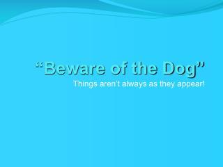 �Beware of the Dog�