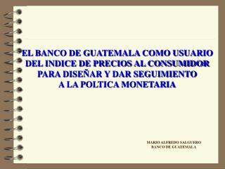 EL BANCO DE GUATEMALA COMO USUARIO DEL INDICE DE PRECIOS AL CONSUMIDOR