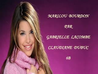 MARILOU  BOURDON PAR  GABRIELLE  LACOMBE CLAUDIANE  DUBUC 6B