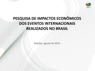 PESQUISA DE IMPACTOS ECONÔMICOS DOS EVENTOS INTERNACIONAIS REALIZADOS NO BRASIL