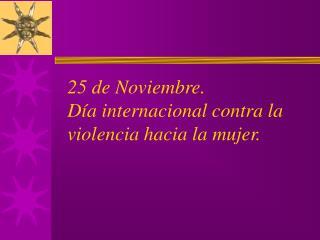 25 de Noviembre. Día internacional contra la violencia hacia la mujer.