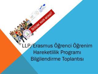 LLP/Erasmus Öğrenci Öğrenim Hareketlilik Programı  Bilgilendirme Toplantısı