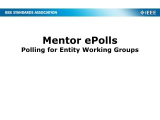 Mentor ePolls Polling for  Entity Working Groups