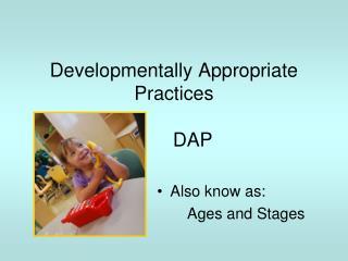 Developmentally Appropriate Practices        DAP