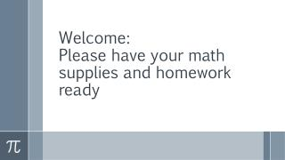 Welcome: Please have your math supplies and homework ready