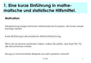 1. Eine kurze Einführung in mathe-matische und statistische Hilfsmittel.
