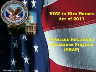 VOW to Hire Heroes  Act of 2011 Veterans Retraining Assistance Program  (VRAP)