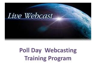 Poll Day  Webcasting Training Program