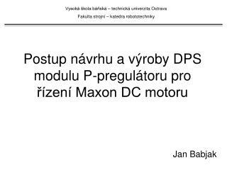 Postup návrhu a výroby DPS modulu P-pregulátoru pro řízení Maxon DC motoru