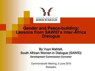 Gender and Peace-building: Lessons from SAWID's Inter-Africa Dialogue By Vuyo Mahlati,