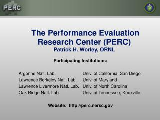 The Performance Evaluation Research Center (PERC) Patrick H. Worley, ORNL