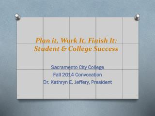 Plan it, Work It, Finish It: Student & College Success