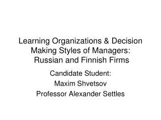 Learning Organizations & Decision Making Styles of Managers:  Russian and Finnish Firms