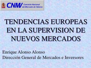 Enrique Alonso Alonso Dirección General de Mercados e Inversores