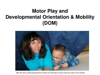 Motor Play and  Developmental Orientation & Mobility (DOM)