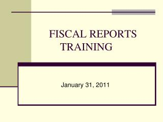 FISCAL REPORTS           TRAINING