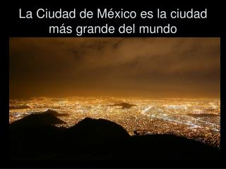 La Ciudad de México es la ciudad más grande del mundo