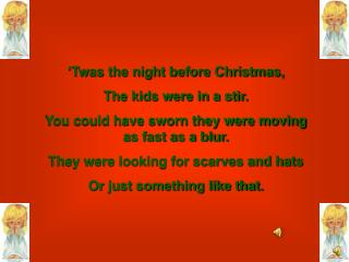 'Twas the night before Christmas, The kids were in a stir.