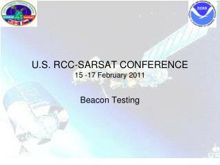 U.S. RCC-SARSAT CONFERENCE 15 -17 February 2011